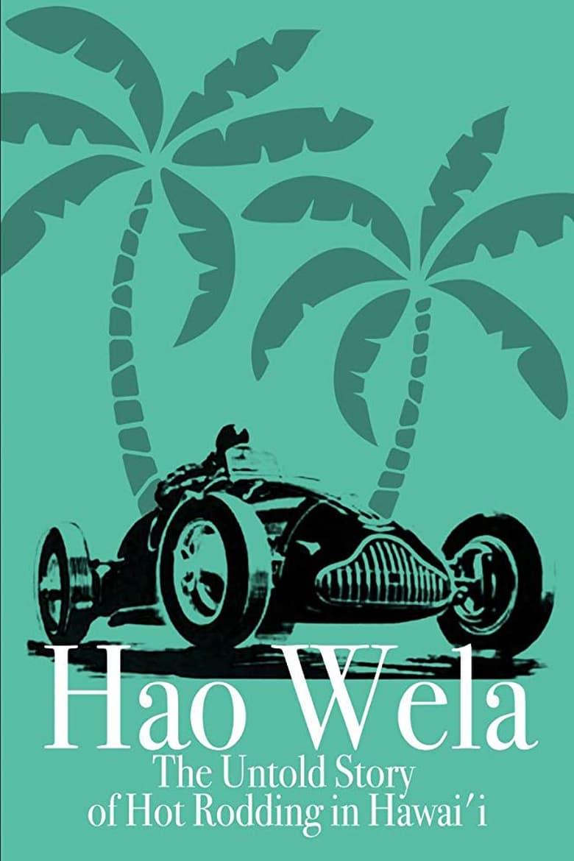 Hao Wela: The Untold Story of Hot Rodding in Hawai'i