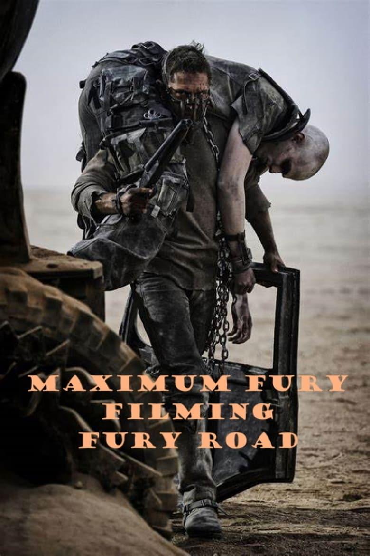 Maximum Fury: Filming 'Fury Road' (2015)