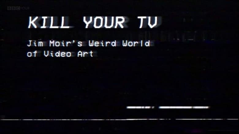Filmnézés Kill Your TV: Jim Moir's Weird World of Video Art Filmet Jó Minőségben