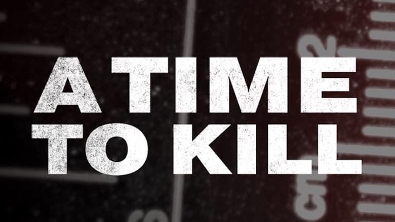 مشاهدة مسلسل A Time to Kill مترجم أون لاين بجودة عالية