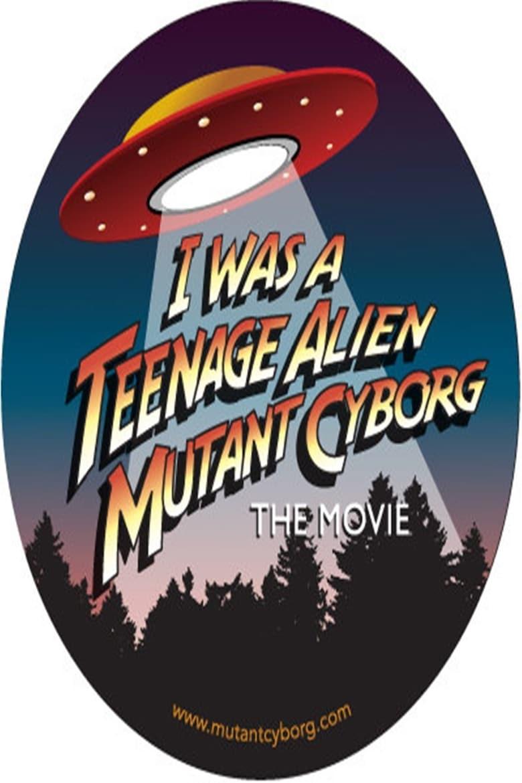 I Was a Teenage Alien Mutant Cyborg - poster