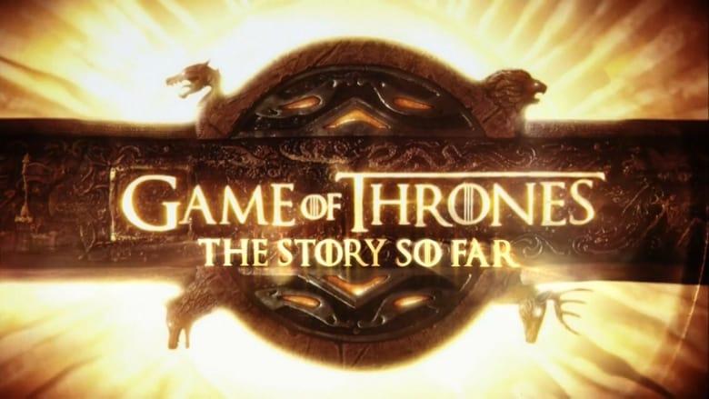 مشاهدة فيلم Game of Thrones: The Story So Far 2017 مترجم أون لاين بجودة عالية