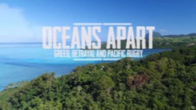Watch Oceans Apart: Greed, Betrayal and Pacific Island Rugby 2020 Online tinyzonehd