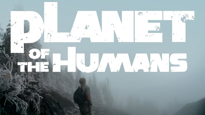 Watch Planet of the Humans Putlocker Movies