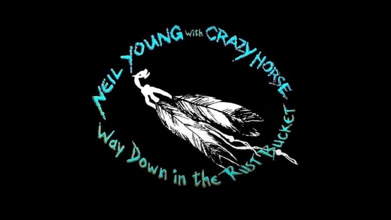 مشاهدة فيلم Neil Young & Crazy Horse: Way Down in the Rust Bucket 2021 مترجم أون لاين بجودة عالية