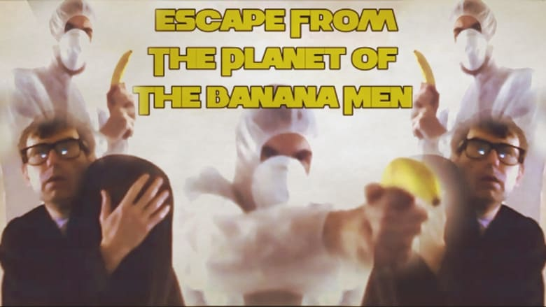 Escape From The Planet Of The Banana Men