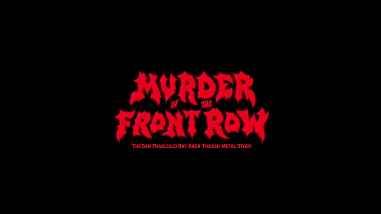 Guarda Murder In the Front Row: The San Francisco Bay Area Thrash Metal Story In Italiano Online