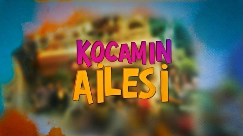 مشاهدة مسلسل Kocamın Ailesi مترجم أون لاين بجودة عالية