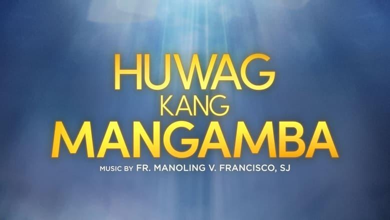 Huwag Kang Mangamba (2021)