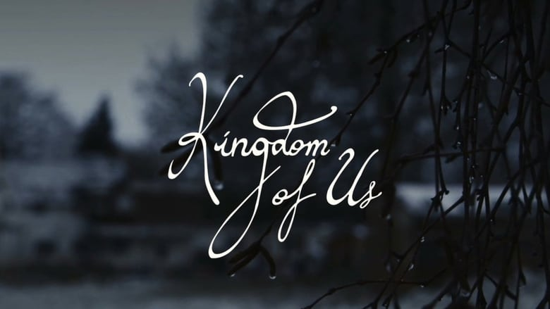 Watch Kingdom of Us 2017 Full Movie Online Free