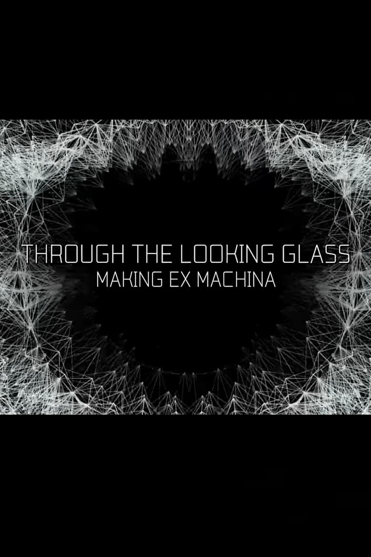 Through the Looking Glass: Making Ex Machina (2015)