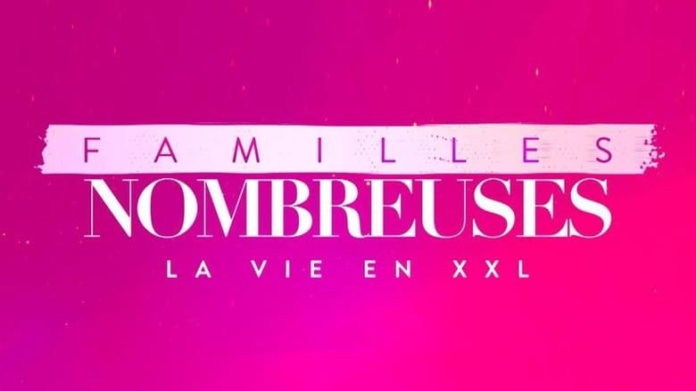 مشاهدة مسلسل Familles nombreuses la vie en XXL مترجم أون لاين بجودة عالية