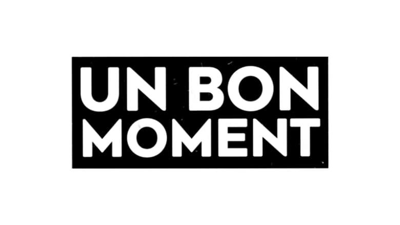 مشاهدة مسلسل Un Bon Moment مترجم أون لاين بجودة عالية