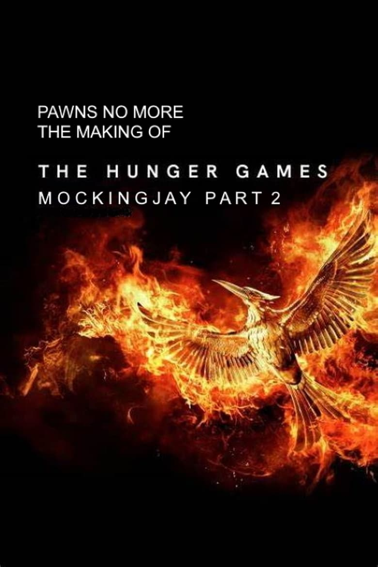 Pawns No More: The Making of The Hunger Games: Mockingjay Part 2 (2016)
