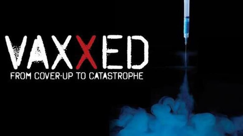 Watch Vaxxed: From Cover-Up to Catastrophe free
