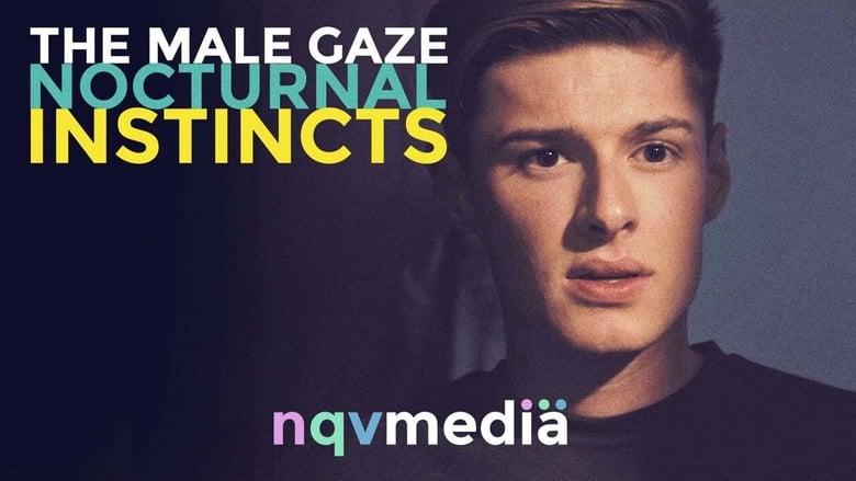 مشاهدة فيلم The Male Gaze: Nocturnal Instincts 2021 مترجم اونلاين