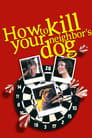 How to Kill Your Neighbor's Dog (2002)