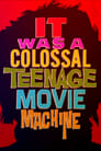 Poster for It Was a Colossal Teenage Movie Machine: The AIP Story