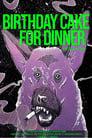 Birthday Cake for Dinner (2019)