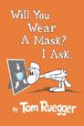 مترجم أونلاين و تحميل Will You Wear A Mask? I Ask. 2021 مشاهدة فيلم