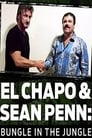 El Chapo & Sean Penn: Bungle in the Jungle