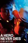 Chân Tâm Anh Hùng – A Hero Never Dies