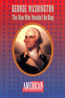 Poster for George Washington: The Man Who Wouldn't Be King